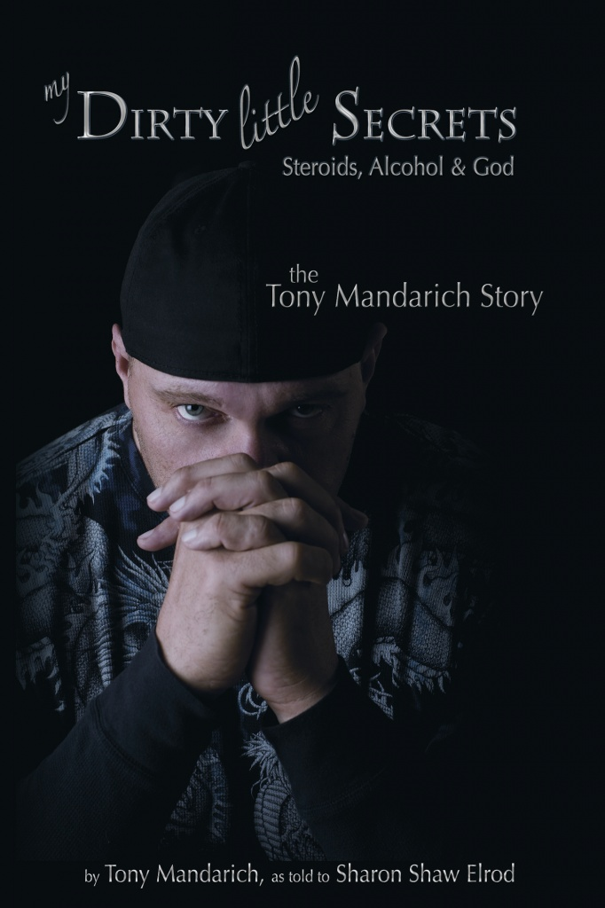 My Dirty Little Secrets - Steroids, Alcohol & Drugs: The Tony Mandarich Story