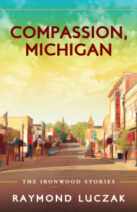 cover of Compassion, Michigan by Raymond Luczak